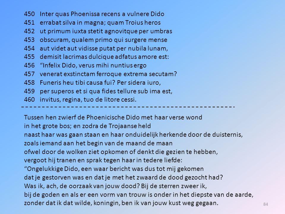 450 Inter quas Phoenissa recens a vulnere Dido