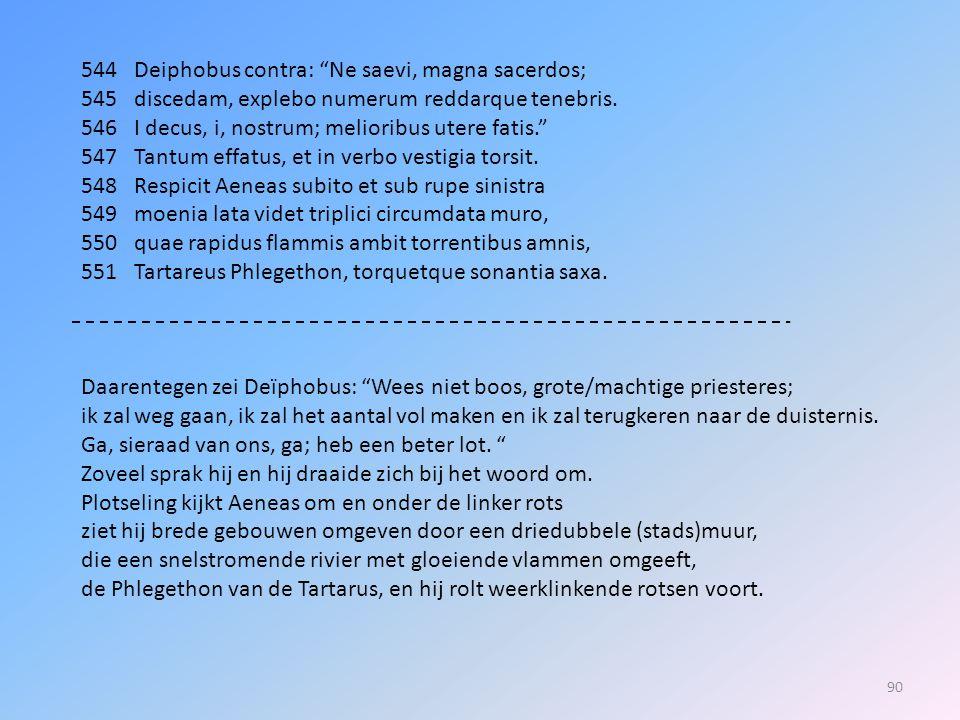 544 Deiphobus contra: Ne saevi, magna sacerdos;