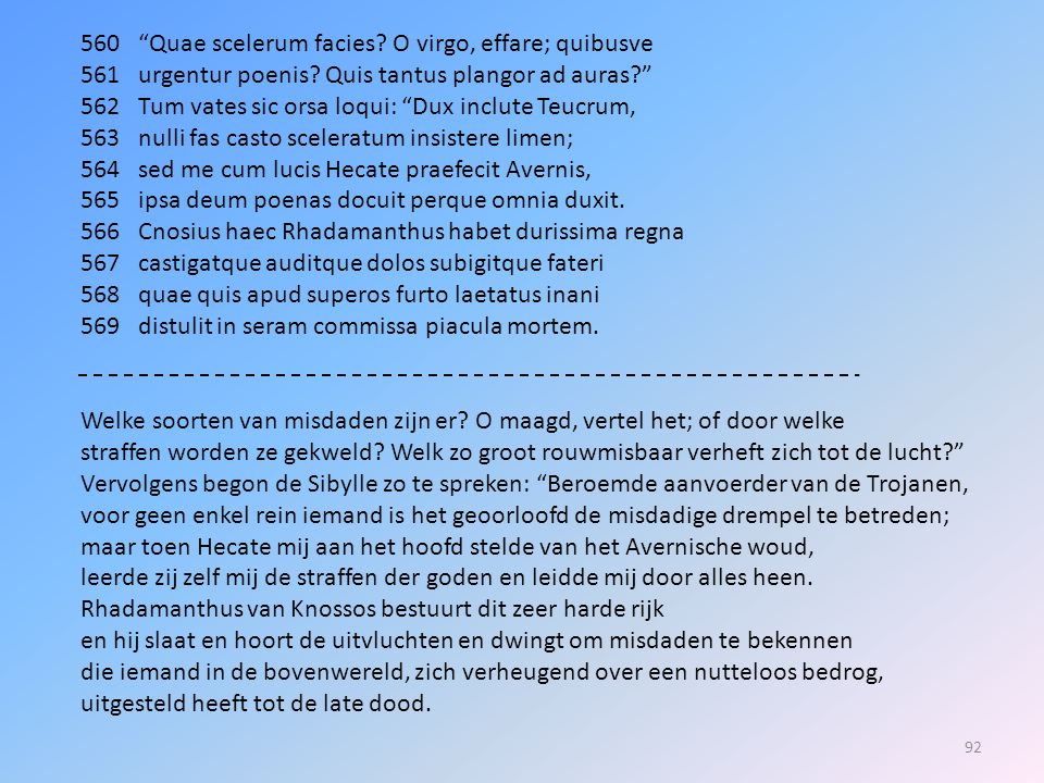 560 Quae scelerum facies O virgo, effare; quibusve