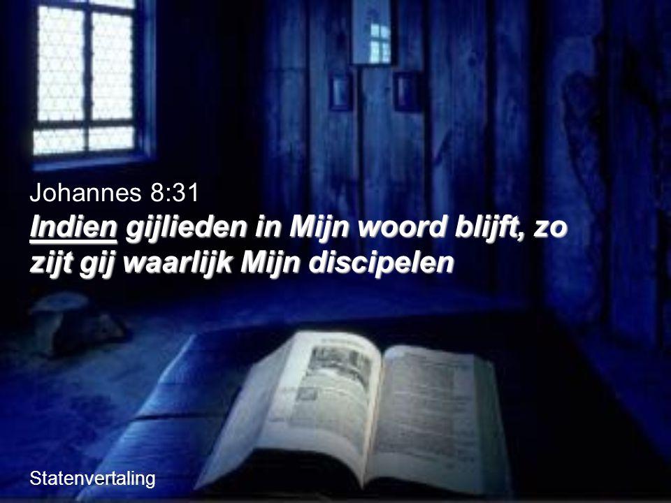 Johannes 8:31 Indien gijlieden in Mijn woord blijft, zo zijt gij waarlijk Mijn discipelen Statenvertaling