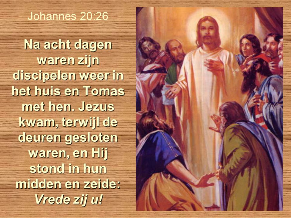 Johannes 20:26 Na acht dagen waren zijn discipelen weer in het huis en Tomas met hen.