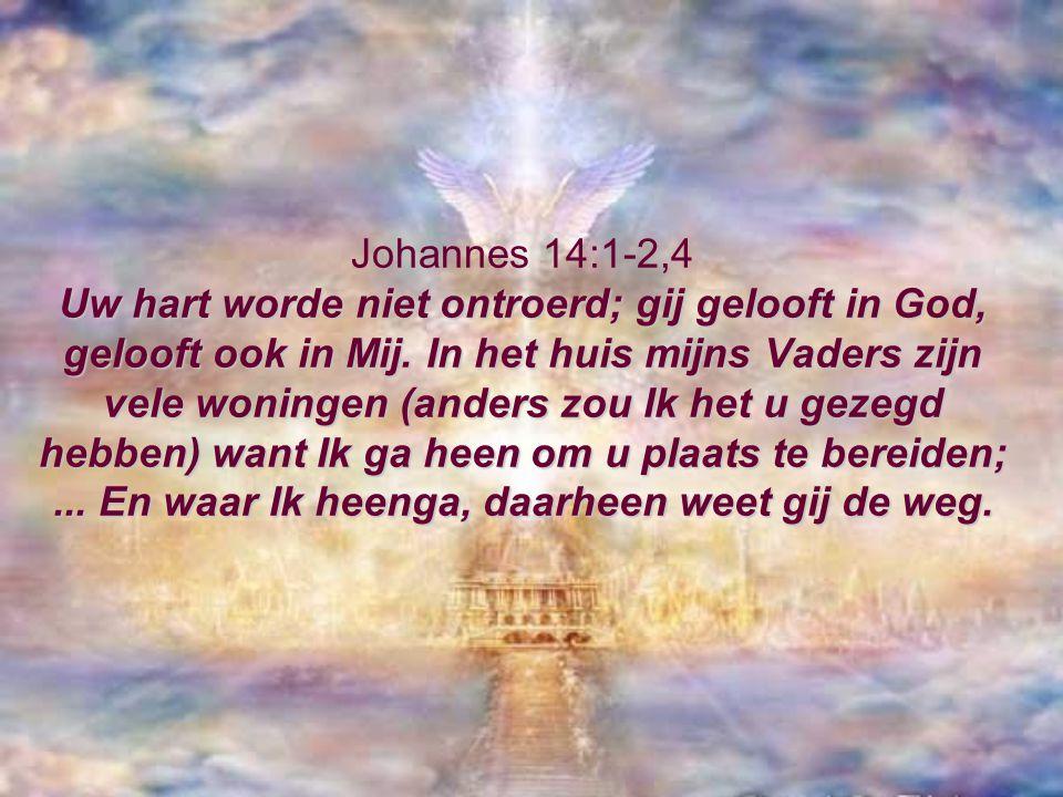 Johannes 14:1-2,4 Uw hart worde niet ontroerd; gij gelooft in God, gelooft ook in Mij.