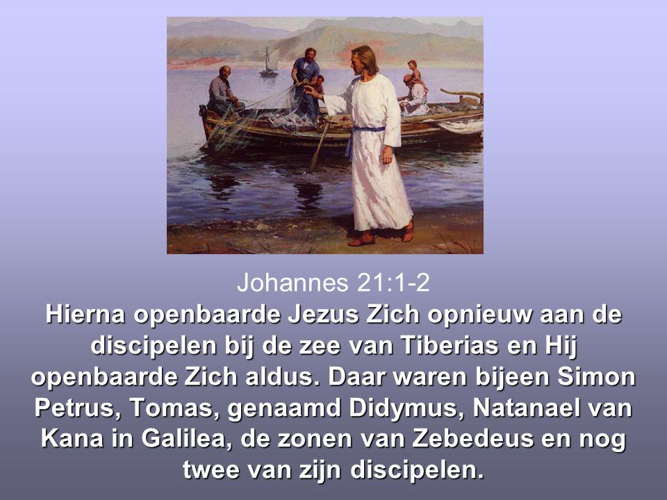 Johannes 21:1-2 Hierna openbaarde Jezus Zich opnieuw aan de discipelen bij de zee van Tiberias en Hij openbaarde Zich aldus.