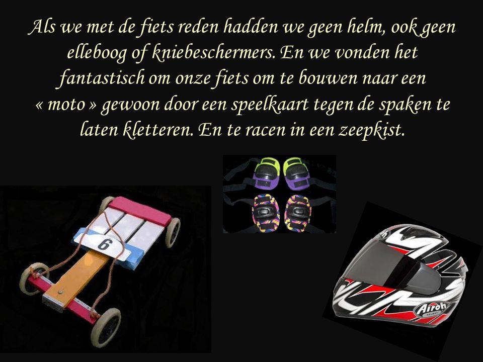 Als we met de fiets reden hadden we geen helm, ook geen elleboog of kniebeschermers.