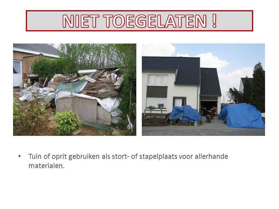 NIET TOEGELATEN ! Tuin of oprit gebruiken als stort- of stapelplaats voor allerhande materialen.