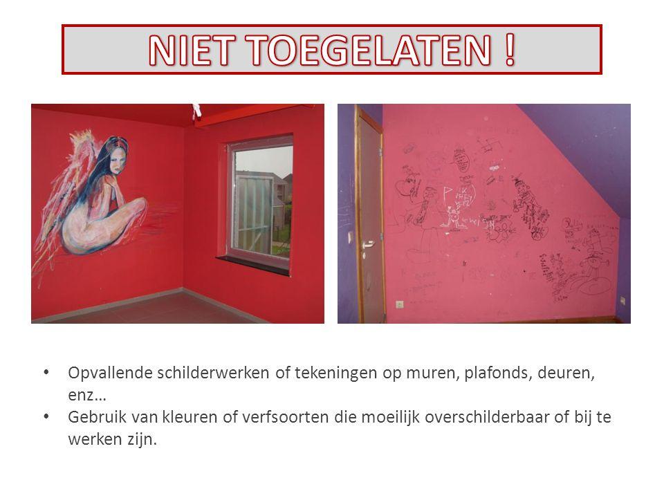 NIET TOEGELATEN ! Opvallende schilderwerken of tekeningen op muren, plafonds, deuren, enz…