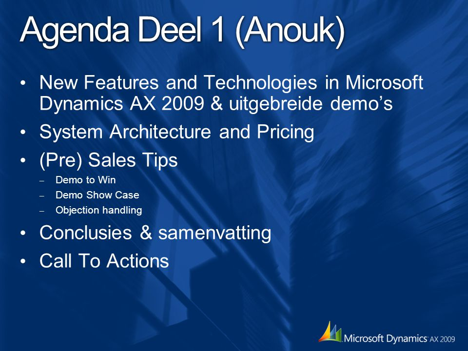 Agenda Deel 1 (Anouk) New Features and Technologies in Microsoft Dynamics AX 2009 & uitgebreide demo's.