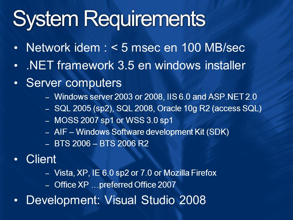 System Requirements Network idem : < 5 msec en 100 MB/sec