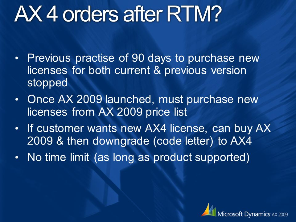 AX 4 orders after RTM Previous practise of 90 days to purchase new licenses for both current & previous version stopped.