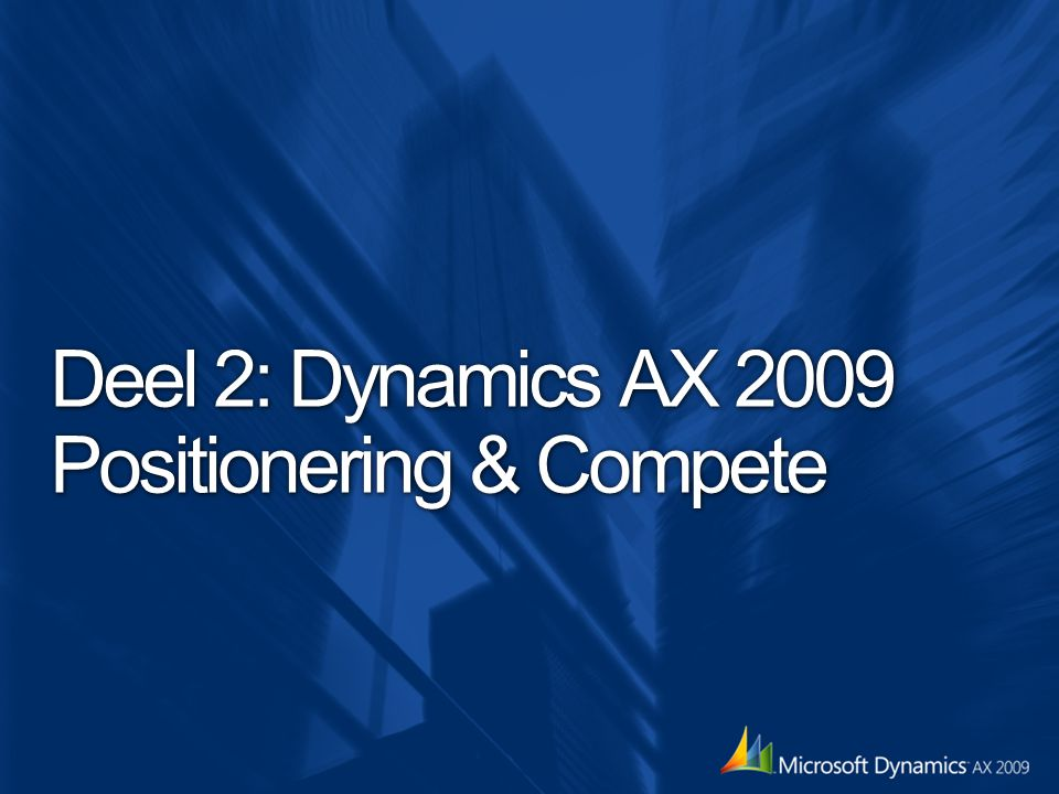 Deel 2: Dynamics AX 2009 Positionering & Compete