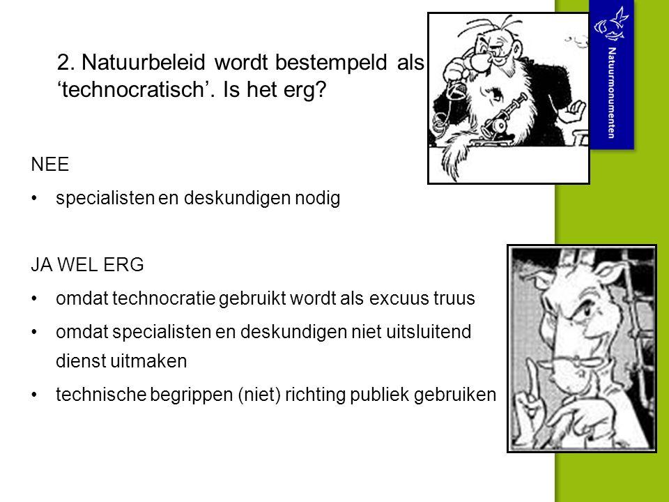 2. Natuurbeleid wordt bestempeld als 'technocratisch'. Is het erg