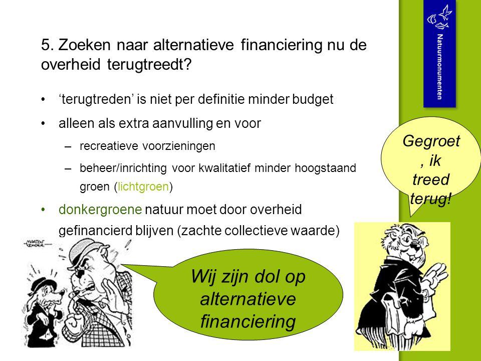 5. Zoeken naar alternatieve financiering nu de overheid terugtreedt
