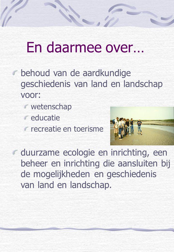 En daarmee over… behoud van de aardkundige geschiedenis van land en landschap voor: wetenschap. educatie.