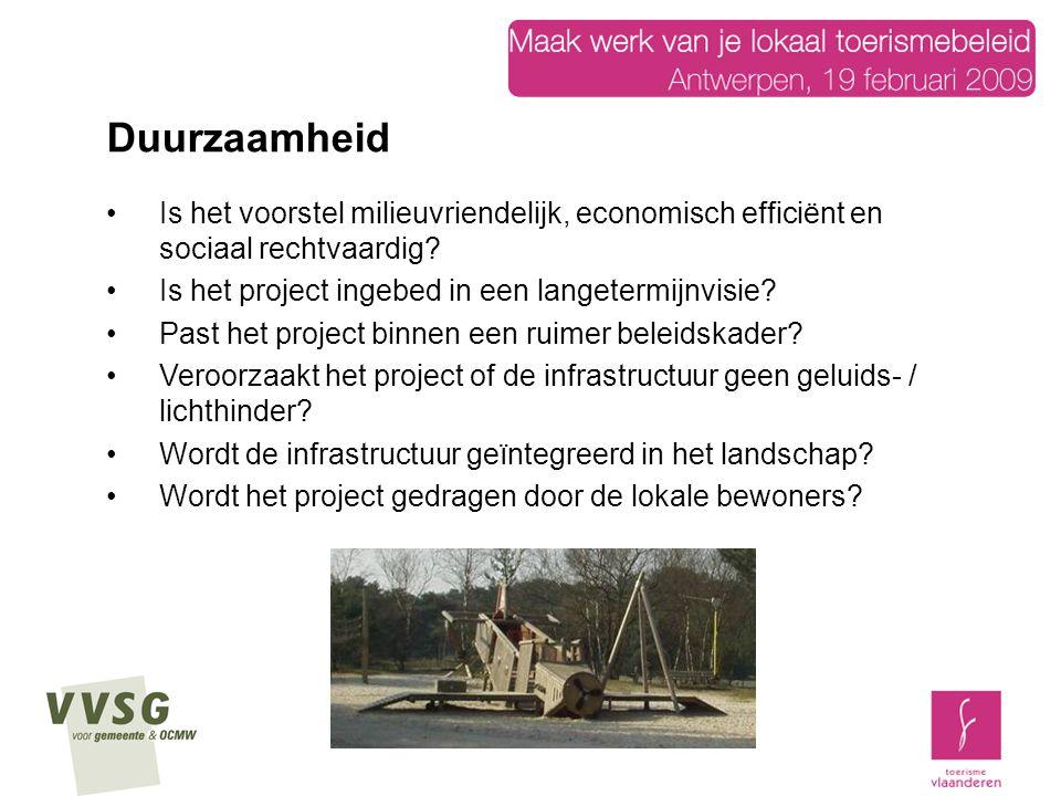 Duurzaamheid Is het voorstel milieuvriendelijk, economisch efficiënt en sociaal rechtvaardig Is het project ingebed in een langetermijnvisie