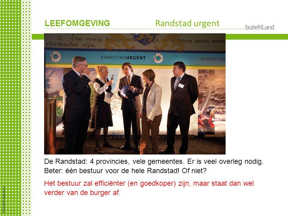 Randstad urgent De Randstad: 4 provincies, vele gemeentes. Er is veel overleg nodig. Beter: één bestuur voor de hele Randstad! Of niet