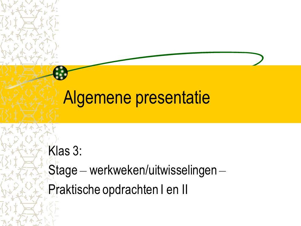 Algemene presentatie Klas 3: Stage – werkweken/uitwisselingen –