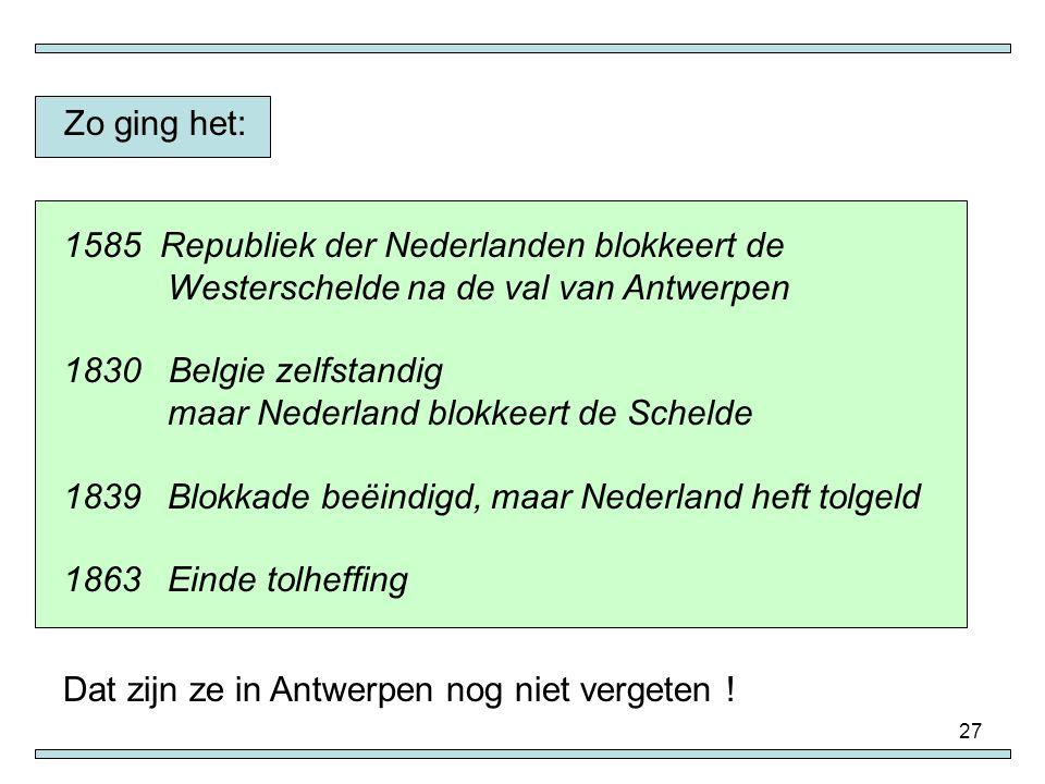 Zo ging het: Republiek der Nederlanden blokkeert de Westerschelde na de val van Antwerpen. Belgie zelfstandig.