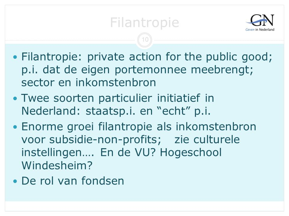 Filantropie 10. Filantropie: private action for the public good; p.i. dat de eigen portemonnee meebrengt; sector en inkomstenbron.