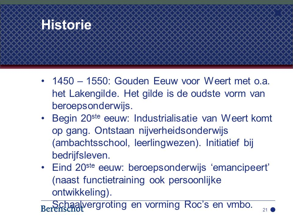 Historie 1450 – 1550: Gouden Eeuw voor Weert met o.a. het Lakengilde. Het gilde is de oudste vorm van beroepsonderwijs.