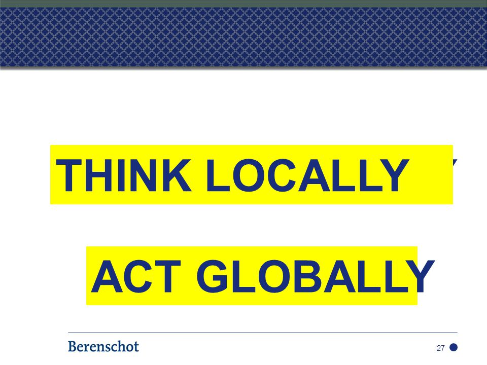 THINK LOCALLY THINK GLOBALLY ACT GLOBALLY ACT LOCALLY 27
