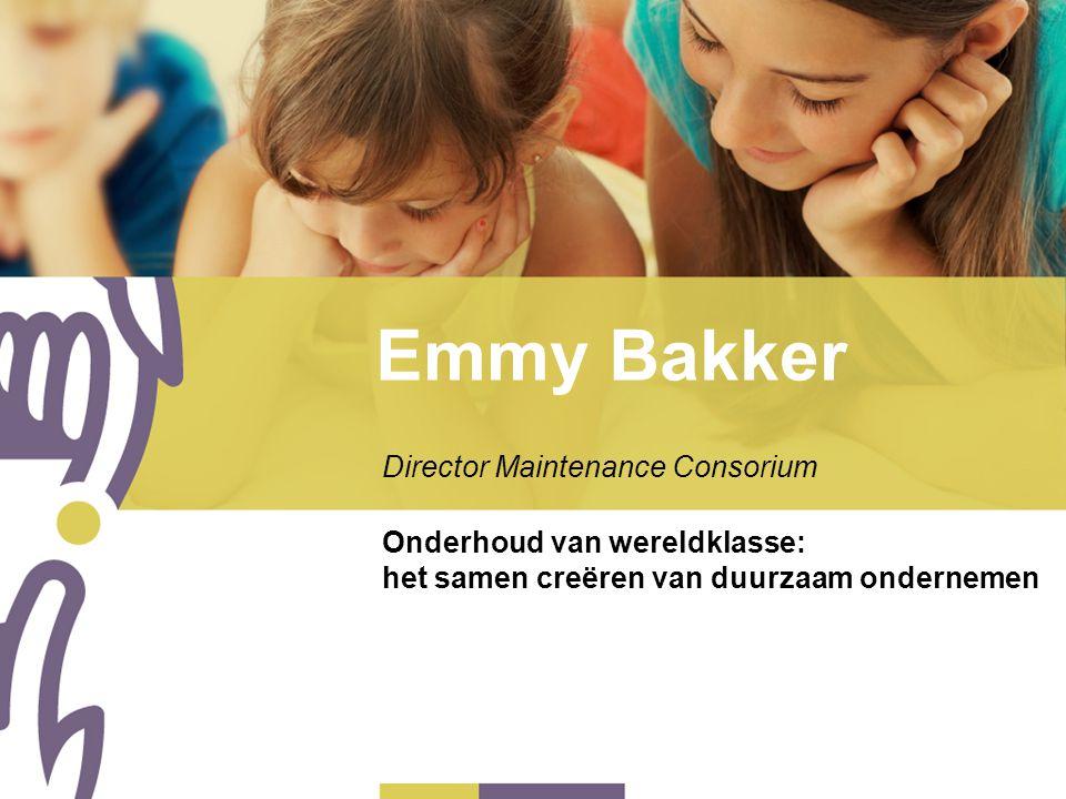 Emmy Bakker Director Maintenance Consorium Onderhoud van wereldklasse: