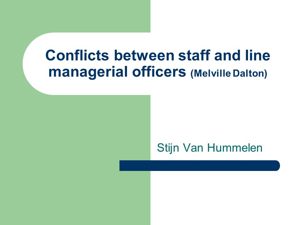 Conflicts between staff and line managerial officers (Melville Dalton)