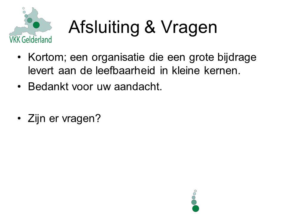 Afsluiting & Vragen Kortom; een organisatie die een grote bijdrage levert aan de leefbaarheid in kleine kernen.