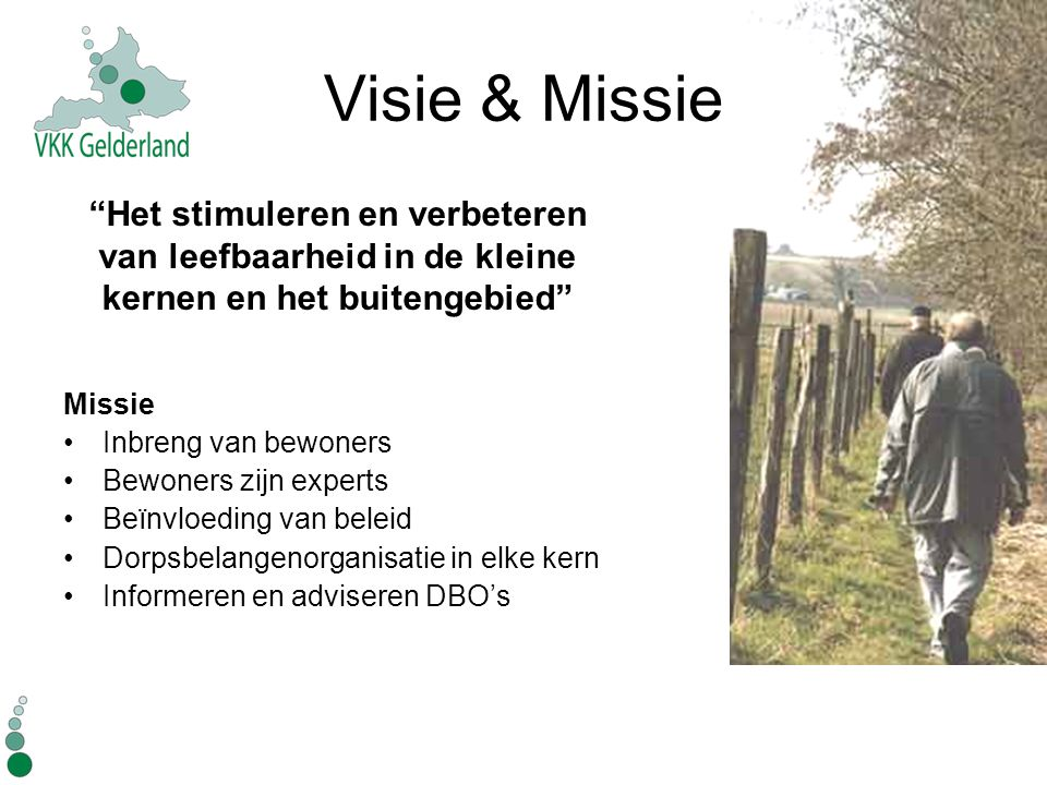 Visie & Missie Het stimuleren en verbeteren van leefbaarheid in de kleine kernen en het buitengebied