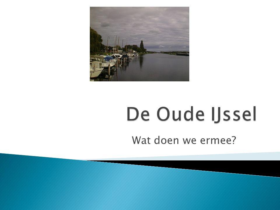 De Oude IJssel Wat doen we ermee