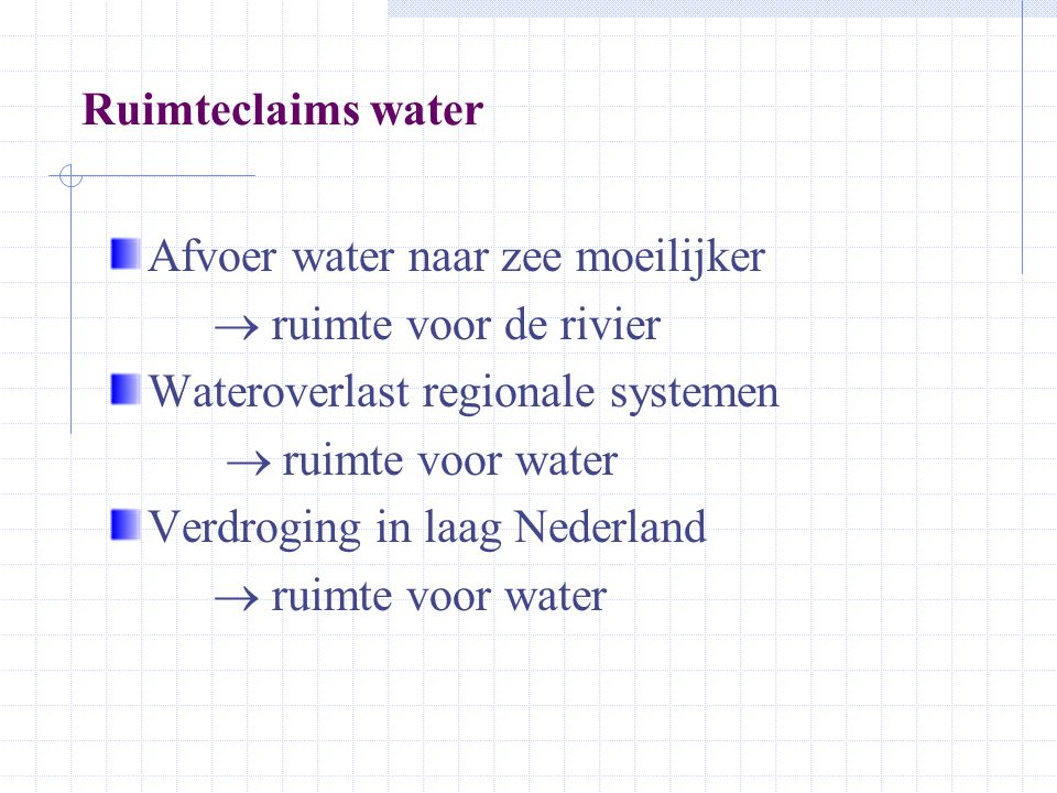 Ruimteclaims water Afvoer water naar zee moeilijker.  ruimte voor de rivier. Wateroverlast regionale systemen.
