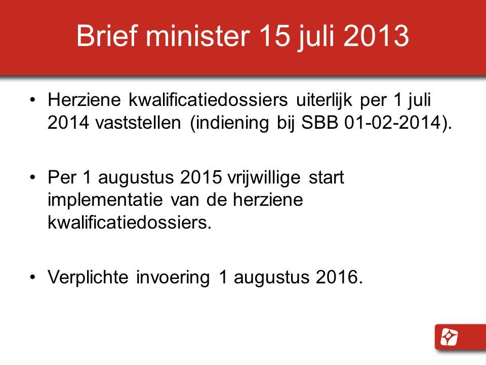 Brief minister 15 juli 2013 Herziene kwalificatiedossiers uiterlijk per 1 juli 2014 vaststellen (indiening bij SBB 01-02-2014).