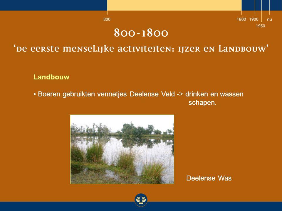 Landbouw Boeren gebruikten vennetjes Deelense Veld -> drinken en wassen schapen.
