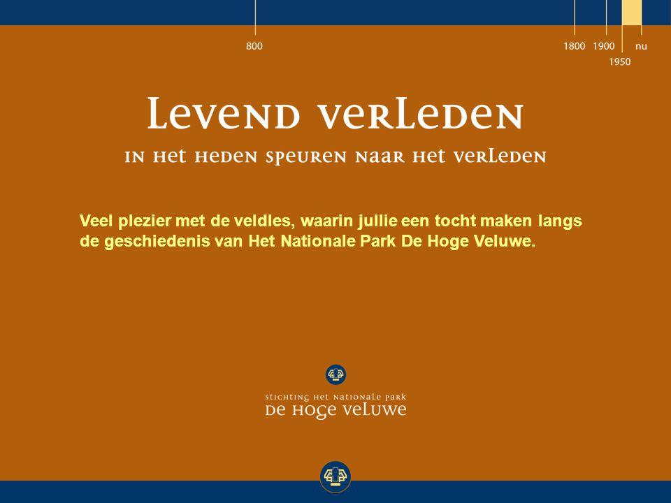 Veel plezier met de veldles, waarin jullie een tocht maken langs de geschiedenis van Het Nationale Park De Hoge Veluwe.