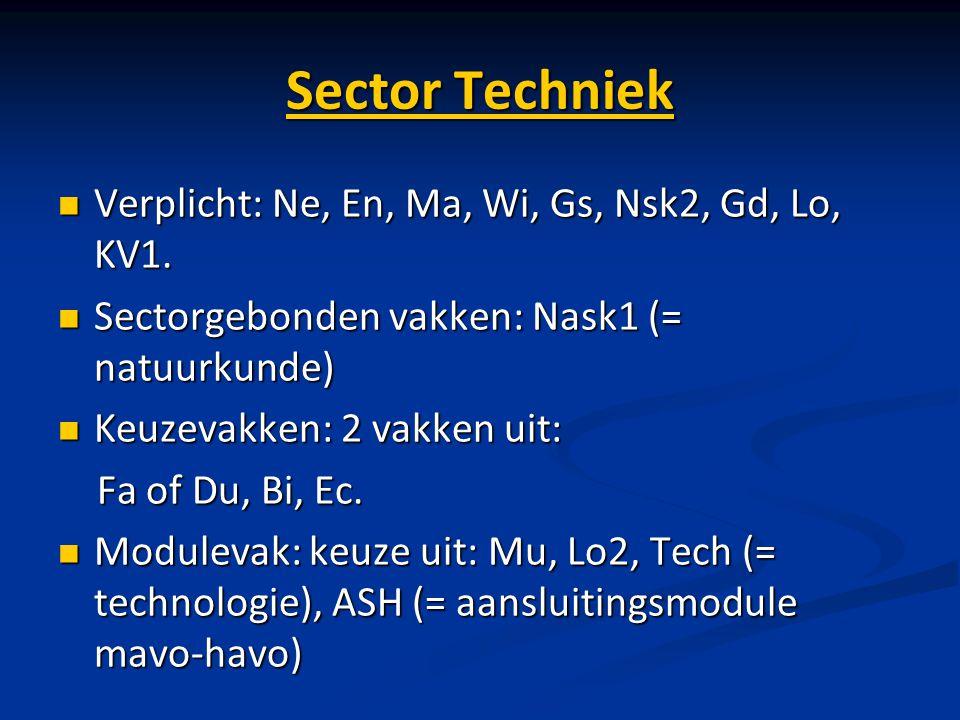 Sector Techniek Verplicht: Ne, En, Ma, Wi, Gs, Nsk2, Gd, Lo, KV1.