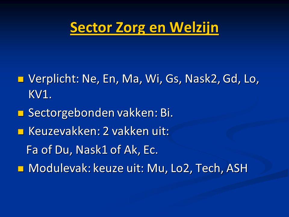 Sector Zorg en Welzijn Verplicht: Ne, En, Ma, Wi, Gs, Nask2, Gd, Lo, KV1. Sectorgebonden vakken: Bi.