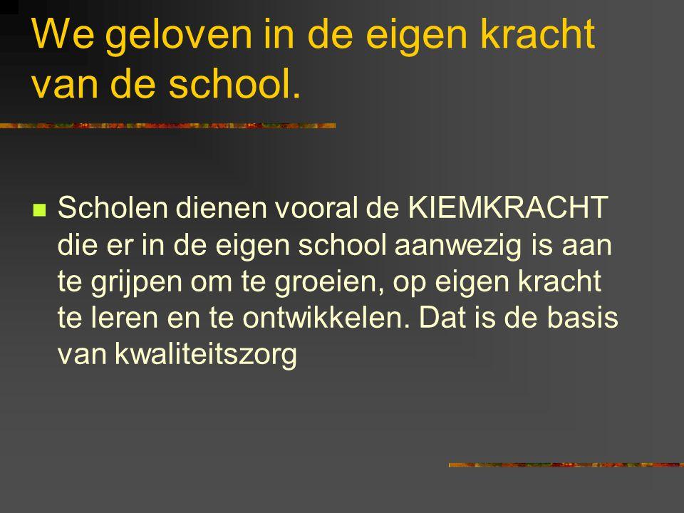 We geloven in de eigen kracht van de school.
