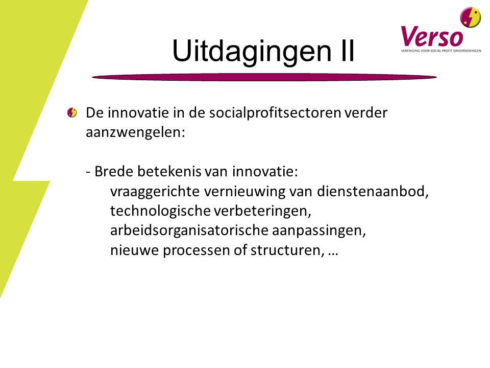 Uitdagingen II De innovatie in de socialprofitsectoren verder aanzwengelen: - Brede betekenis van innovatie: