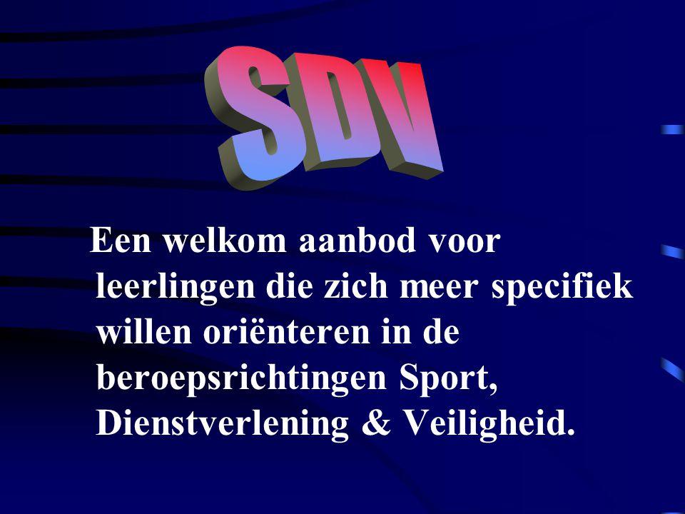 SDV Een welkom aanbod voor leerlingen die zich meer specifiek willen oriënteren in de beroepsrichtingen Sport, Dienstverlening & Veiligheid.