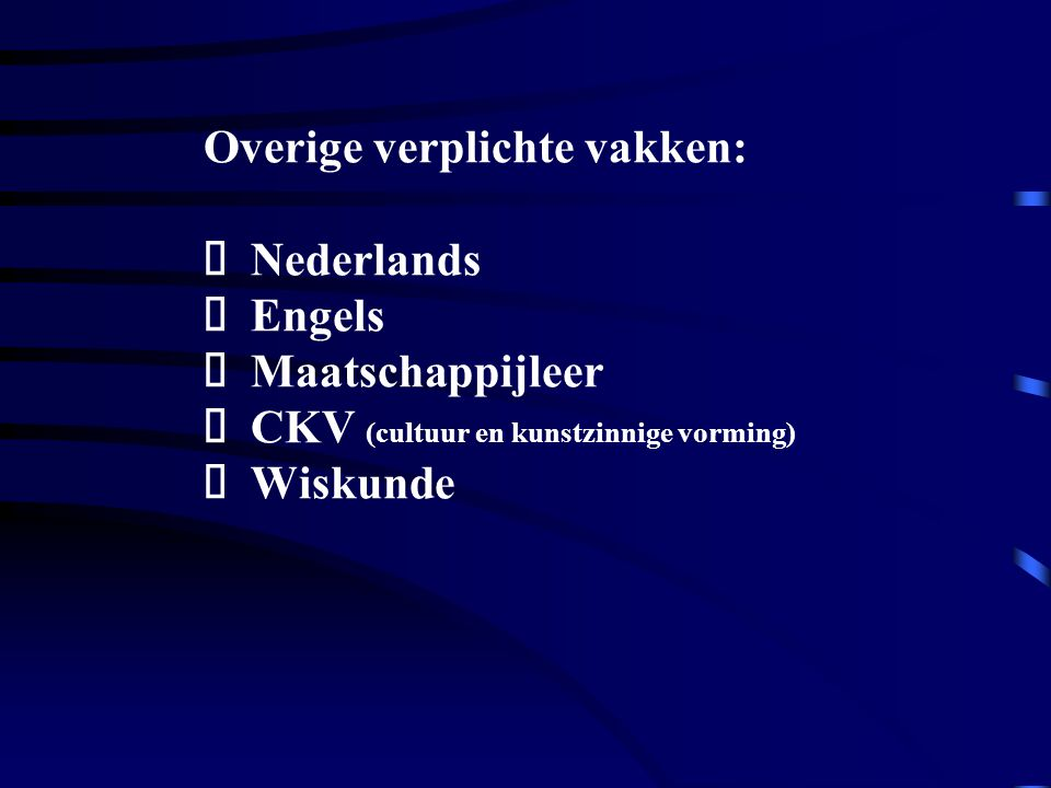 Overige verplichte vakken: Ø Nederlands Ø Engels Ø Maatschappijleer Ø CKV (cultuur en kunstzinnige vorming) Ø Wiskunde