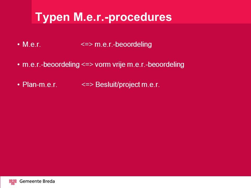 Typen M.e.r.-procedures M.e.r. <=> m.e.r.-beoordeling