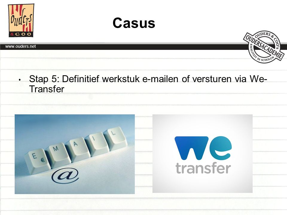 Casus Stap 5: Definitief werkstuk  en of versturen via We- Transfer.