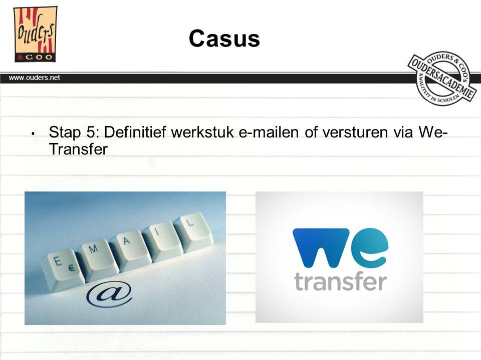 Casus Stap 5: Definitief werkstuk e-mailen of versturen via We- Transfer.