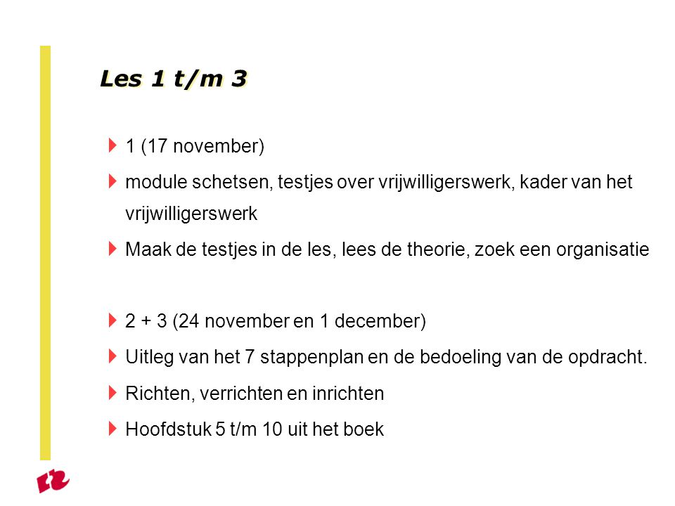 Les 1 t/m 3 1 (17 november) module schetsen, testjes over vrijwilligerswerk, kader van het vrijwilligerswerk.