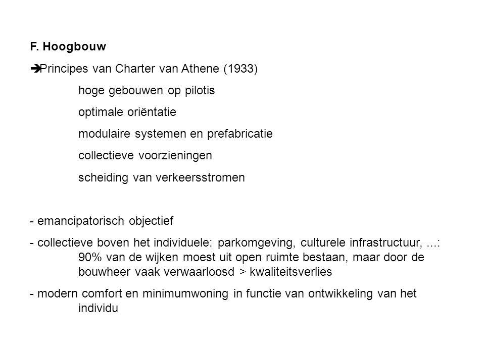 F. Hoogbouw Principes van Charter van Athene (1933) hoge gebouwen op pilotis. optimale oriëntatie.