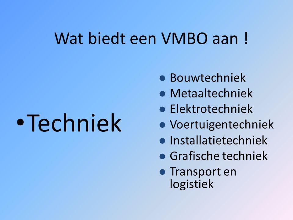 Techniek Wat biedt een VMBO aan ! Bouwtechniek Metaaltechniek