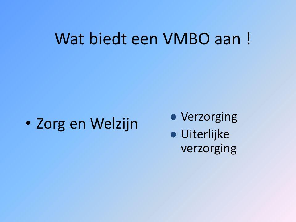 Wat biedt een VMBO aan ! Zorg en Welzijn Verzorging