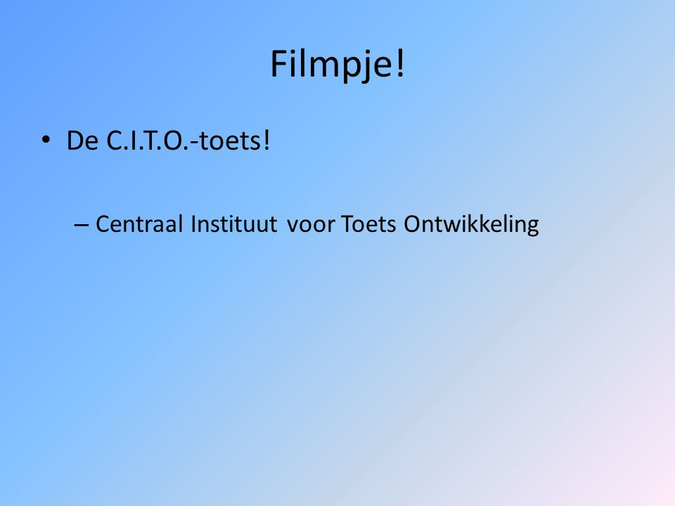 Filmpje! De C.I.T.O.-toets! Centraal Instituut voor Toets Ontwikkeling