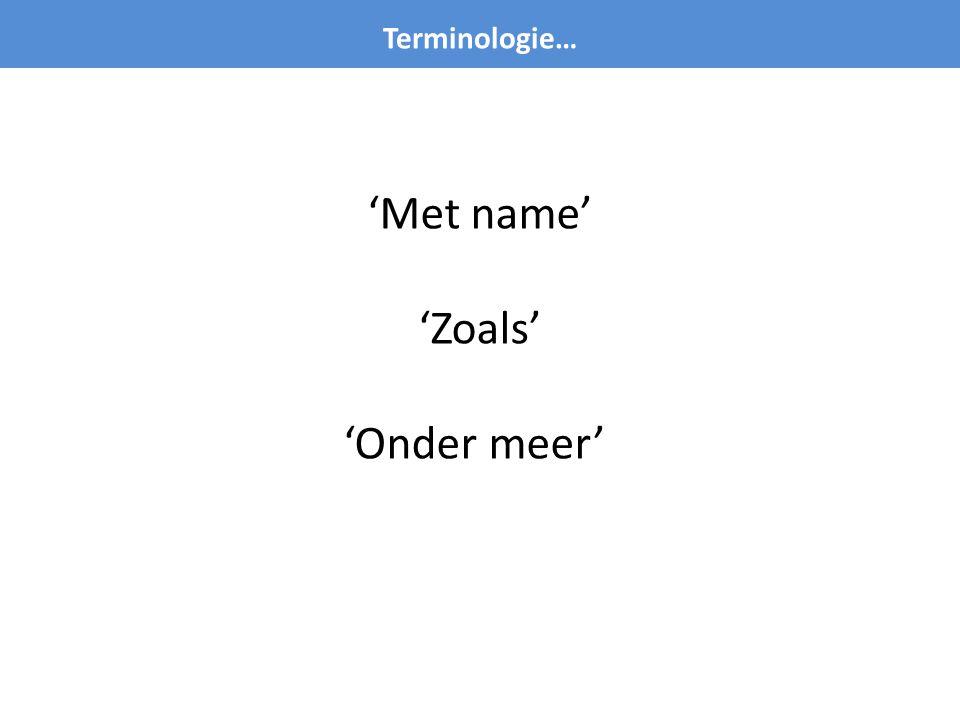 Terminologie… 'Met name' 'Zoals' 'Onder meer'
