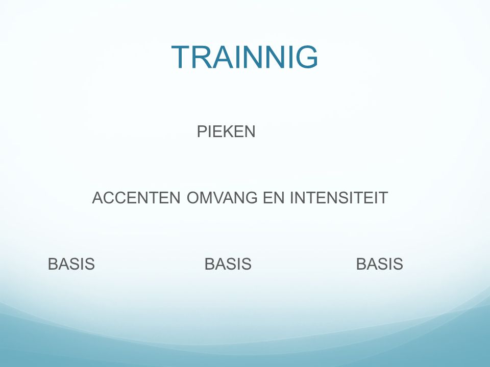 TRAINNIG PIEKEN. ACCENTEN OMVANG EN INTENSITEIT.
