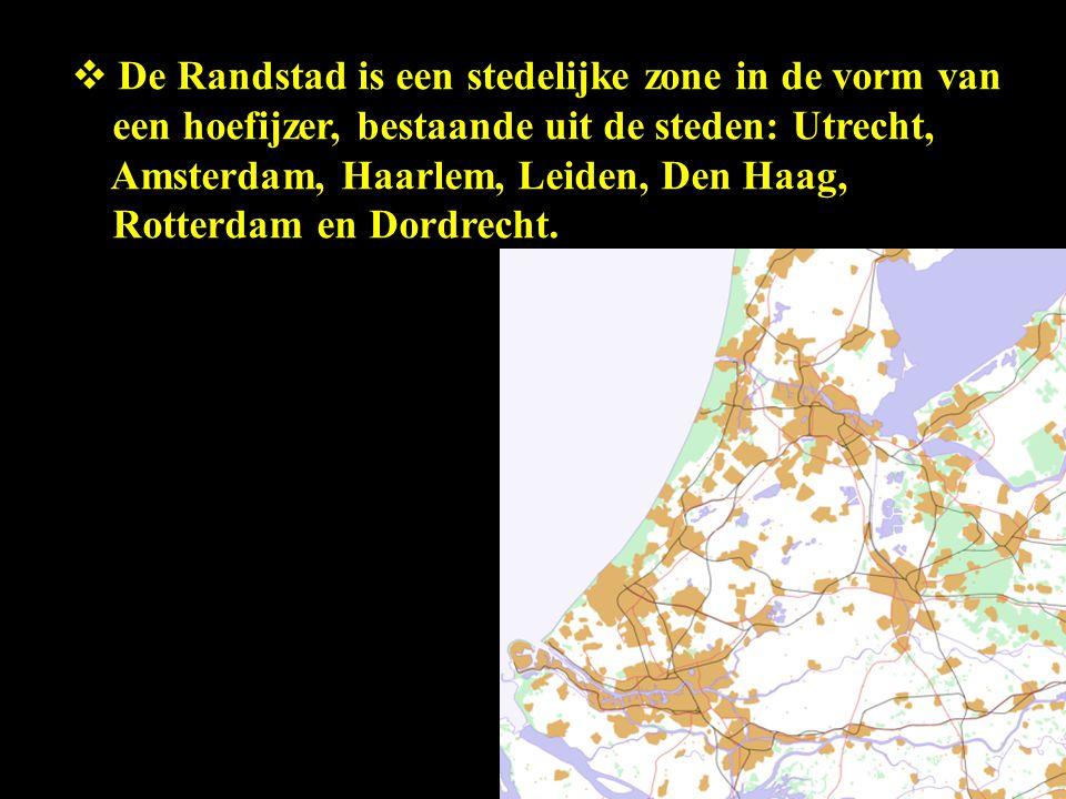 De Randstad is een stedelijke zone in de vorm van een hoefijzer, bestaande uit de steden: Utrecht, Amsterdam, Haarlem, Leiden, Den Haag, Rotterdam en Dordrecht.